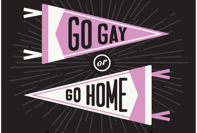 Go Gay or Go Home!