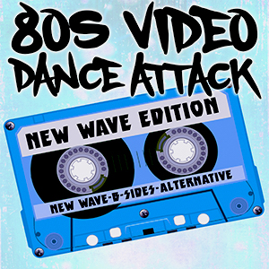 '80s Video Dance Attack: New Wave Edition - 15th Anniversary!
